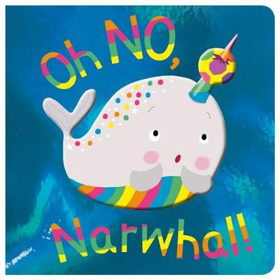 Oh NO, Narwhal! (Board book)