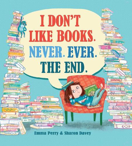 I Don't Like Books. Never. Ever. The End. (Hardback)