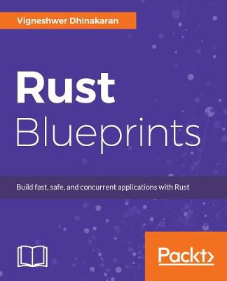 Rust Blueprints: Build fast, safe, and concurrent applications with Rust (Paperback)