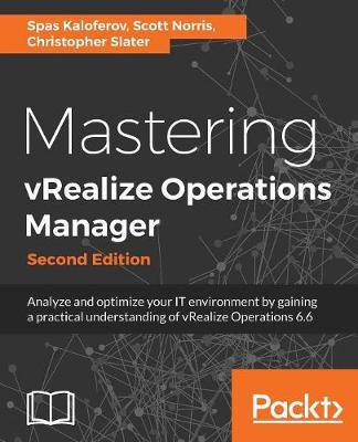 Mastering vRealize Operations Manager: Analyze and optimize your IT environment by gaining a practical understanding of vRealize Operations 6.6, 2nd Edition (Paperback)