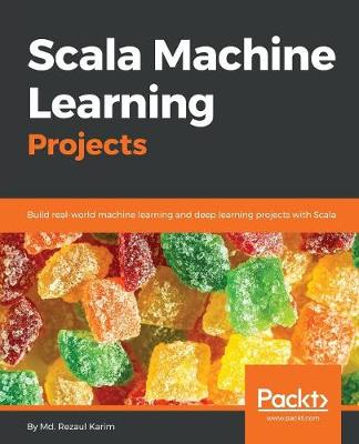 Scala Machine Learning Projects: Build real-world machine learning and deep learning projects with Scala (Paperback)