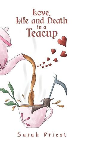 Love, Life and Death in a Teacup (Hardback)