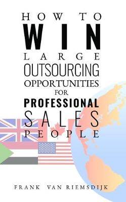 How to Win Large Outsourcing Opportunities for Professional Sales People (Hardback)