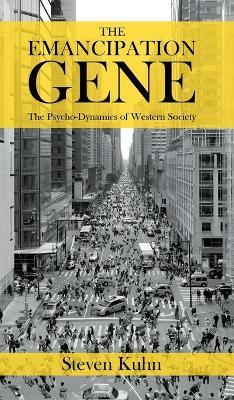 The Emancipation Gene - The Psycho-Dynamics of Western Society (Hardback)