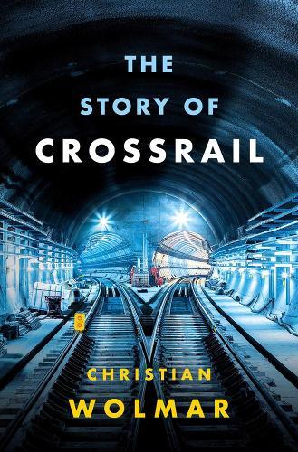 The Story of Crossrail (Hardback)