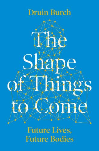 The Shape of Things to Come: Exploring the Future of the Human Body (Hardback)