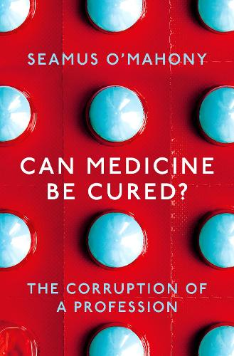 Can Medicine Be Cured?: The Corruption of a Profession (Hardback)