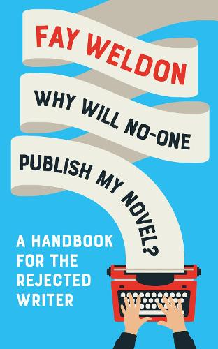 Why Will No-One Publish My Novel?: A Handbook for the Rejected Writer (Hardback)