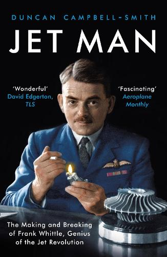 Jet Man: The Making and Breaking of Frank Whittle, Genius of the Jet Revolution (Paperback)