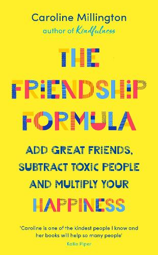 The Friendship Formula: Add great friends, subtract toxic people and multiply your happiness (Hardback)