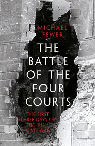 Battle of the Four Courts: The First Three Days of the Irish Civil War (Hardback)