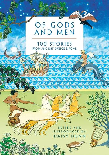 Of Gods and Men: 100 Stories from Ancient Greece and Rome (Hardback)