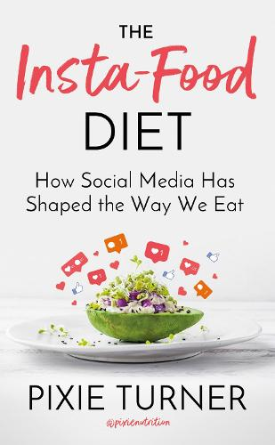 The Insta-Food Diet: How Social Media has Shaped the Way We Eat (Hardback)