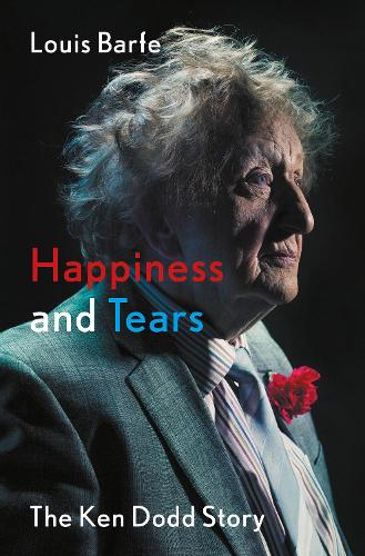 Happiness and Tears: The Ken Dodd Story (Hardback)