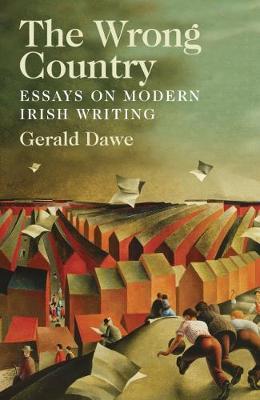 The Wrong Country: Essays on Modern Irish Writing (Hardback)