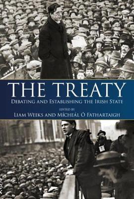 The Treaty: Debating and Establishing the Irish State (Paperback)