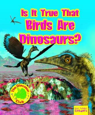 Is It True that Birds are Dinosaurs? - Ruby Tuesday Readers: The Dinosaur Club (Paperback)
