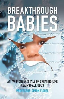 Breakthrough Babies: An IVF pioneer's tale of creating life against all odds (Paperback)