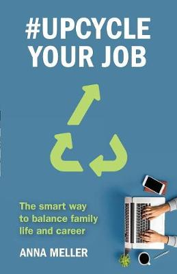#Upcycle Your Job: The smart way to balance family life and career (Paperback)
