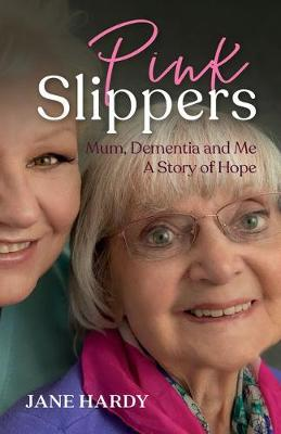 Pink Slippers: Mum, Dementia and Me - a story of hope (Paperback)