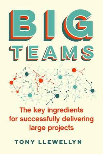 Big Teams: The key ingredients for successfully delivering large projects (Paperback)