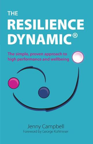 The Resilience Dynamic: The simple, proven approach to high performance and wellbeing (Paperback)