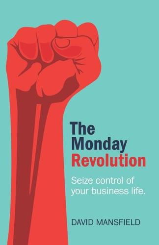The Monday Revolution: Seize control of your business life (Paperback)