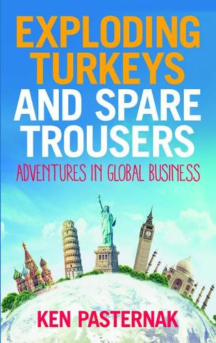 Exploding Turkeys and Spare Trousers: Adventures in global business (Paperback)