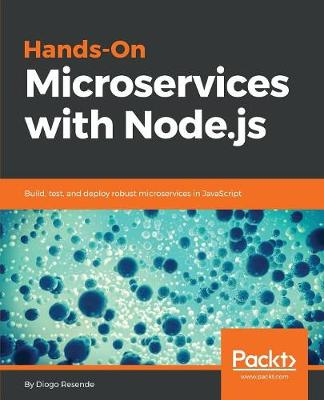 Hands-On Microservices with Node.js: Build, test, and deploy robust microservices in JavaScript (Paperback)