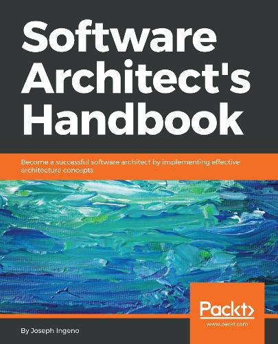 Software Architect's Handbook: Become a successful software architect by implementing effective architecture concepts (Paperback)