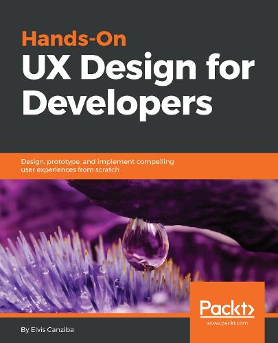 Hands-On UX Design for Developers: Design, prototype, and implement compelling user experiences from scratch. (Paperback)