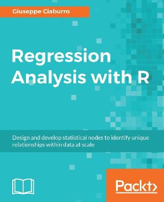 Regression Analysis with R: Design and develop statistical nodes to identify unique relationships within data at scale (Paperback)