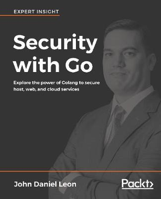 Security with Go: Explore the power of Golang to secure host, web, and cloud services (Paperback)