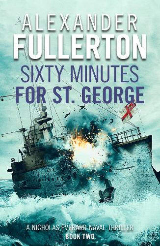 Sixty Minutes for St. George - Nicholas Everard Naval Thrillers 2 (Paperback)