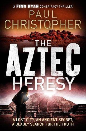 The Aztec Heresy - Finn Ryan Conspiracy Thrillers 4 (Paperback)