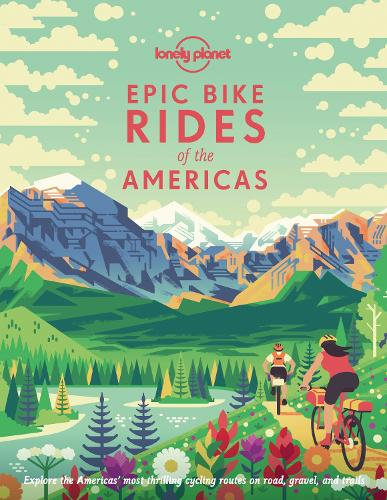 Epic Bike Rides of the Americas - Lonely Planet (Hardback)