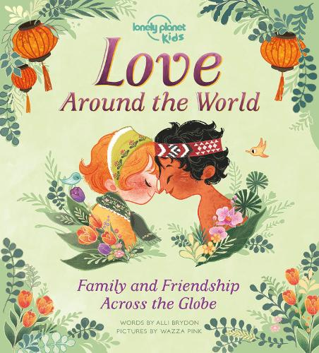 Love Around The World: Family and Friendship Around the World - Lonely Planet Kids (Hardback)