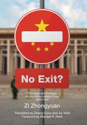 No Exit?: The Origin and Evolution of U.S. Policy Toward China, 1945-1950 (Hardback)