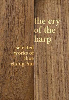 The Cry of the Harp: Selected Works of Choe Chung-Hui (Hardback)