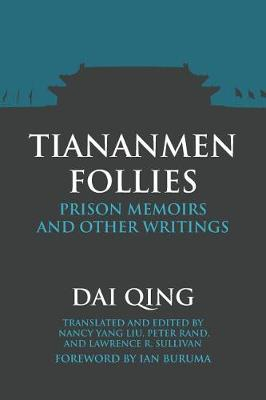 Tiananmen Follies: Prison Memoirs and Other Writings (Paperback)