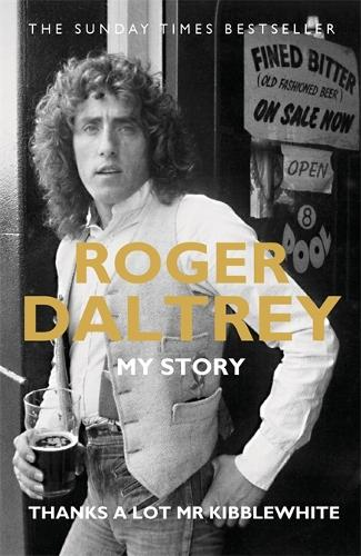 Roger Daltrey: Thanks a lot Mr Kibblewhite: My Story: The Perfect Father's Day Gift (Paperback)