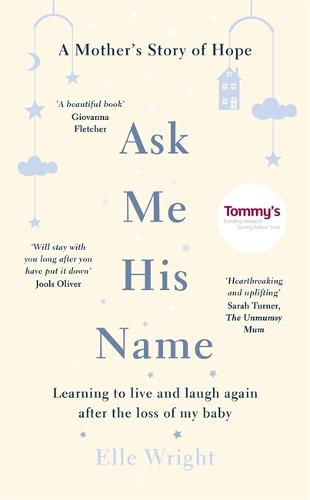 Ask Me His Name: Learning to live and laugh again after the loss of my baby (Hardback)