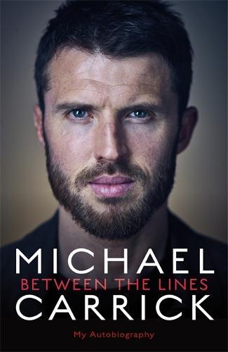 Michael Carrick: Between the Lines: My Autobiography (Hardback)