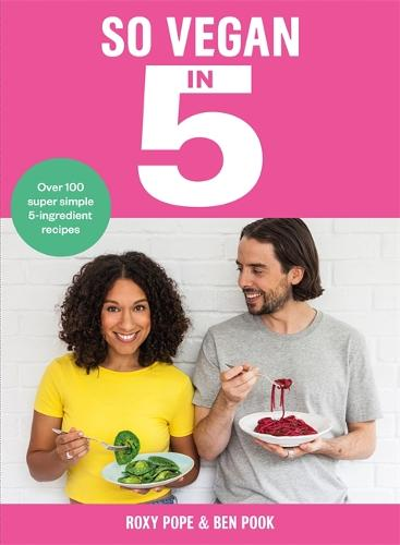 So Vegan in 5: Over 100 super simple and delicious 5-ingredient recipes. Recommended by Veganuary (Hardback)