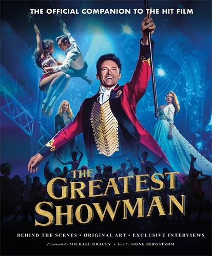 The Greatest Showman - The Official Companion to the Hit Film: Behind the Scenes. Original Art. Exclusive Interviews. (Hardback)