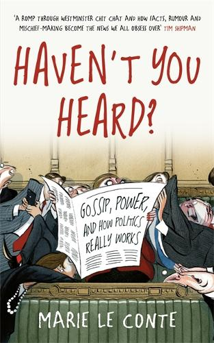 Haven't You Heard?: A Guide to Westminster Gossip and Why Mischief Gets Things Done (Hardback)