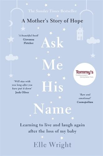 Ask Me His Name: Learning to live and laugh again after the loss of my baby (Paperback)