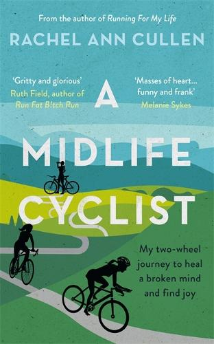 A Midlife Cyclist: My two-wheel journey to heal a broken mind and find joy (Paperback)
