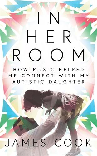 In Her Room: How Music Helped Me Connect With My Autistic Daughter (Hardback)