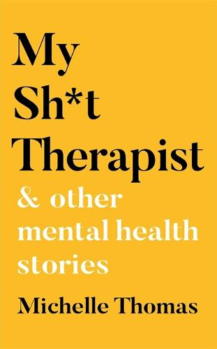 My Sh*t Therapist: & Other Mental Health Stories (Hardback)